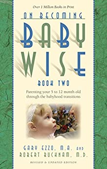 On Becoming Baby Wise: Book II Parenting Your Pretoddler Five to Fifteen Months by [Ezzo, Gary, Bucknam, Robert]