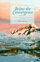 Below the Convergence: Voyages Towards Antarctica, 1699-1839