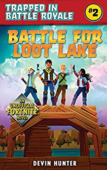 Battle for Loot Lake: An Unofficial Fortnite Novel (Trapped In Battle Royale Book 2) by [Hunter, Devin]