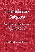 Contradictory Subjects: Quevedo, Cervantes, and Seventeenth Century Spanish Culture (Living Standards Measurement Study)