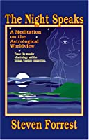 The Night Speaks: A Meditation on the Astrological World View : Trace the Wonder of Astrology and the Human/Cosmos Connection