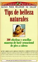 Tips de Belleza Naturales (Natural Beauty Tips): 300 efectivas y sencillas maneras de lucir sensacional de pies a cabeza (300 Effective and Simple Ways to Look Sensational From Head to Toe)