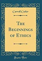 The Beginnings of Ethics (Classic Reprint)