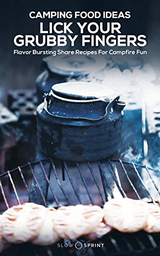 Camping Food Ideas Lick Your Grubby Fingers.: Flavor Bursting Share Recipes For Campfire Fun (English Edition)