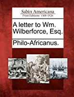 A Letter to Wm. Wilberforce, Esq.