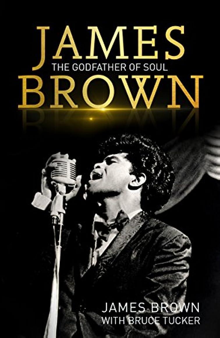 超越する収縮投げ捨てるJames Brown: The Godfather of Soul (English Edition)