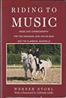 Riding to Music: Music and Choreography for the Individual Kur, Pas De Deux, and the Classical Quadrille
