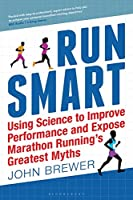 Run Smart: Using Science to Improve Performance and Expose Marathon Running's Greatest Myths