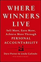 Where Winners Live: Sell More, Earn More, Achieve More Through Personal Accountability by Dave Porter Linda Galindo(2013-02-26)