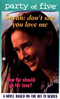 Don't Say You Love Me: Sarah (Party of Five)