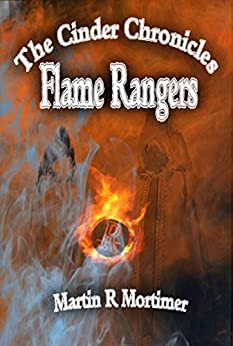 Flame Rangers (The Cinder Chronicles Book 1) by [Mortimer, Martin R]