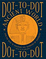 Dot-to-Dot Ancient World: Join the dots to discover the wonders of antiquity