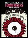 "GLAY ARENA TOUR 2017 ""SUMMERDELICS in SAITAMA SUPER ARENA(DVD)"