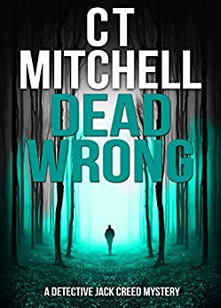 DEAD WRONG: A Detective Jack Creed Mystery (Detective Jack Creed Murder Mystery Books Series Book 3) by [Mitchell, C T]