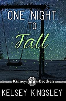 One Night to Fall (Kinney Brothers Book 1) by [Kingsley, Kelsey]