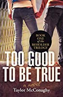 Too Good to Be True (Beholder Trilogy)