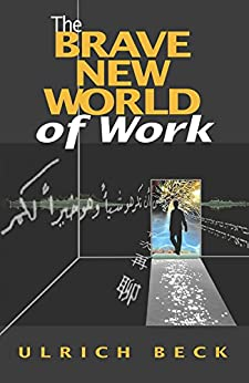 The Brave New World of Work by [Beck, Ulrich]