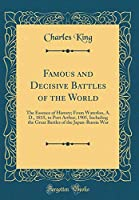 Famous and Decisive Battles of the World: The Essence of History; From Waterloo, A. D., 1815, to Port Arthur, 1905, Including the Great Battles of the Japan-Russia War (Classic Reprint)