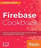 Firebase Cookbook: Over 70 recipes to help you create real-time web and mobile applications with Firebase (English Edition)