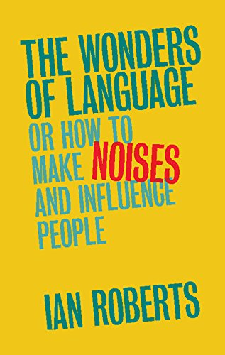 The Wonders of Language: Or: How to Make Noises and Influence Peopleの詳細を見る