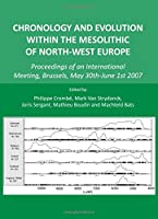 Chronology and Evolution Within the Mesolithic of North-west Europe: Proceedings of an International Meeting, Brussels, May 30th-june 1st 2007