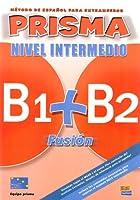PRISMA B1+B2 Fusión, Nivel Intermedio. Kursbuch: Método de español para extranjeros / Libro del alumno