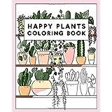 Happy Plants Coloring Book: 25 Cute House Plant, Cactus, Succulents & Floral Illustrations For Adults & Children
