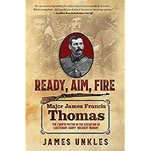 "Ready Aim Fire: Major James Francis Thomas: The Fourth Victim in the Execution of Lieutenant Harry ""Breaker"" Morant"