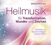 Heilmusik fuer Transformation, Wunder und Zeichen: Frequenzbasierte Melodien auf Basis der Solfeggio-Frequenz 528 Hz