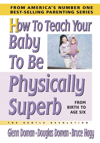 How To Teach Your Baby To Be Physically Superb: From Birth To Age Six; The Gentle Revolution