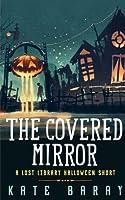 The Covered Mirror: A Cursed Curio Short (Cursed Curios)