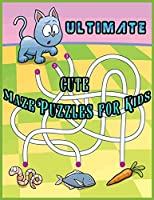 ULTIMATE CUTE MAZE PUZZLES FOR KIDS: An Amazing Maze Activity Book for toddler, kids, children, kindergarten and preschool boys and girls