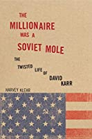 The Millionaire Was a Soviet Mole: The Twisted Life of David Karr