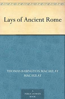 Lays of Ancient Rome by [Macaulay, Baron Thomas Babington]
