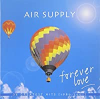 Forever Love: Greatest Hits by AIR SUPPLY (2005-02-07)