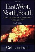 East, West, North, South: Major Developments in International Politics Since 1945