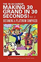 The 30-30 Career: Making 30 Grand in 30 Seconds!: Becoming a Platinum Composer