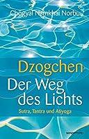 Dzogchen - Der Weg des Lichts: Sutra, Tantra und Ati-Yoga