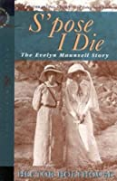 Spose I Die: Story of Evelyn Maunsell