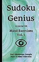 Sudoku Genius Mind Exercises Volume 1: Fort Oglethorpe, Georgia State of Mind Collection
