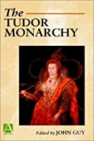 The Tudor Monarchy (Arnold Readers in History)