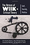 The Return of Work in Critical Theory: Self, Society, Politics (New Directions in Critical Theory)