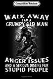 Composition Notebook: Walk Away I Am A Grumpy Old Man I Have Anger Issues Wolf  Journal/Notebook Blank Lined Ruled 6x9 100 Pages