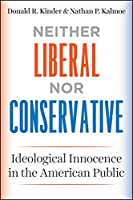 Neither Liberal nor Conservative: Ideological Innocence in the American Public (Chicago Studies in American Politics)