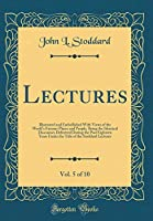 Lectures, Vol. 5 of 10: Illustrated and Embellished with Views of the World's Famous Places and People, Being the Identical Discourses Delivered During the Past Eighteen Years Under the Title of the Stoddard Lectures (Classic Reprint)