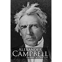 Alexander Campbell: Leader of the Great Reformation of the Nineteenth Century (The Restoration Movement Library) (English Edition)