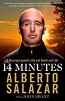 14 Minutes: A Running Legend's Life and Death and Life by Alberto Salazar John Brant(2013-04-09)