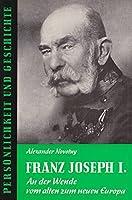 Franz Joseph I.: An der Wende vom alten zum neuen Europa