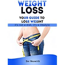 Weight Loss: Your Guide to Lose Weight  It's Not a Diet, It's a LifeStyle (Fitness, Weight loss, Diets, Guide, Food, )