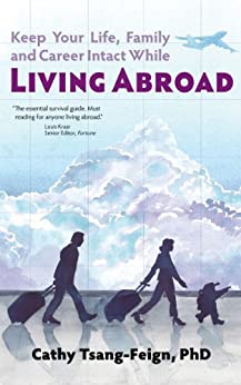 Living Abroad: What every expat needs to know: How to handle culture shock, foreign affairs, third culture kids, frequent travel, and other issues of expatriate living by [Tsang-Feign PhD, Cathy]
